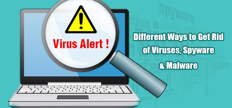 Different Ways to Get Rid of Viruses, Spyware and Malware